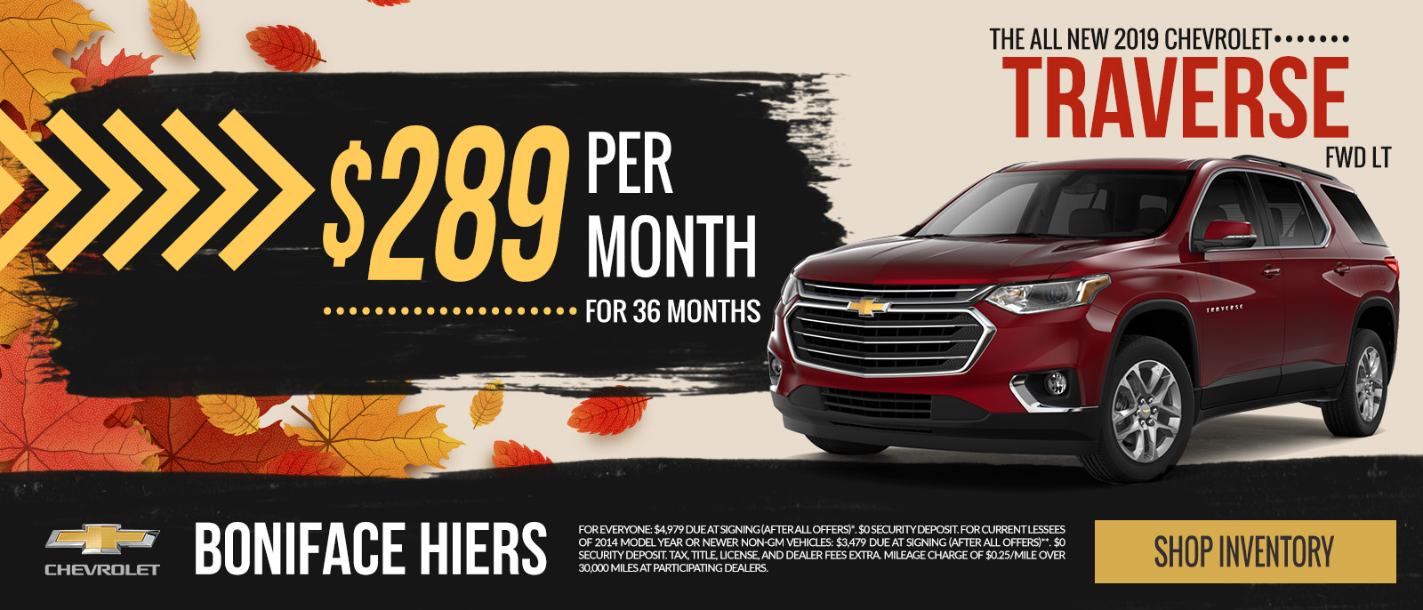 The All-New 2019 Chevy Traverse $0 Down or $299 a month. See Dealer For Full Details.