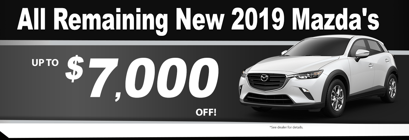 Remaining new 2019 Mazda's up to $7000 off!