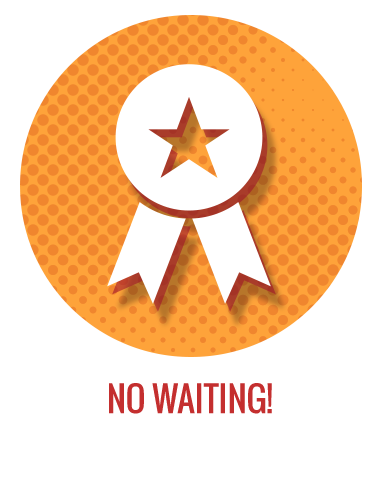No waiting!